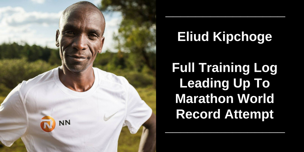 Eliud-Kipchoge-Full-Training-Log-Leading-Up-To-World-Record-Attempt